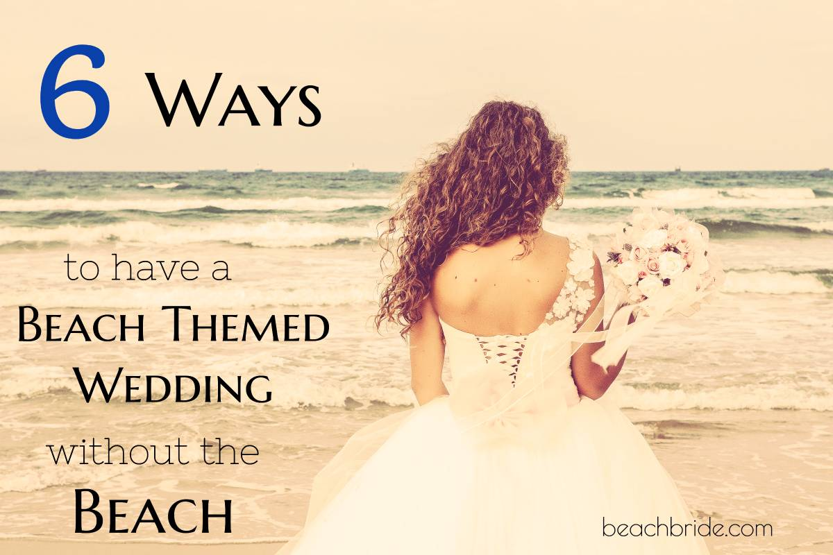 6 Ways to Have a Beach Themed Wedding without the Beach