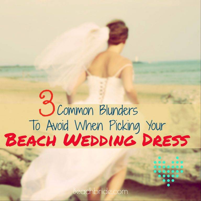 3 Common Blunders To Avoid When Picking A Beach Wedding Dress