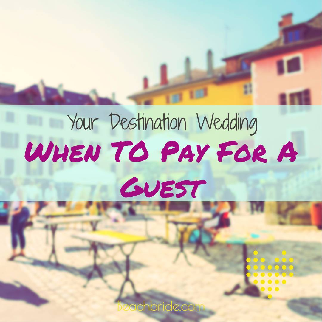 Your Destination Wedding: When To Pay For A Guest