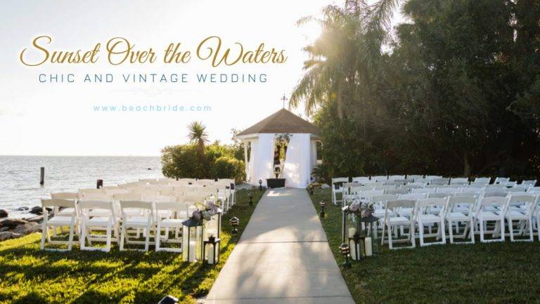 Sunset Over the Waters – Chic and Vintage Wedding
