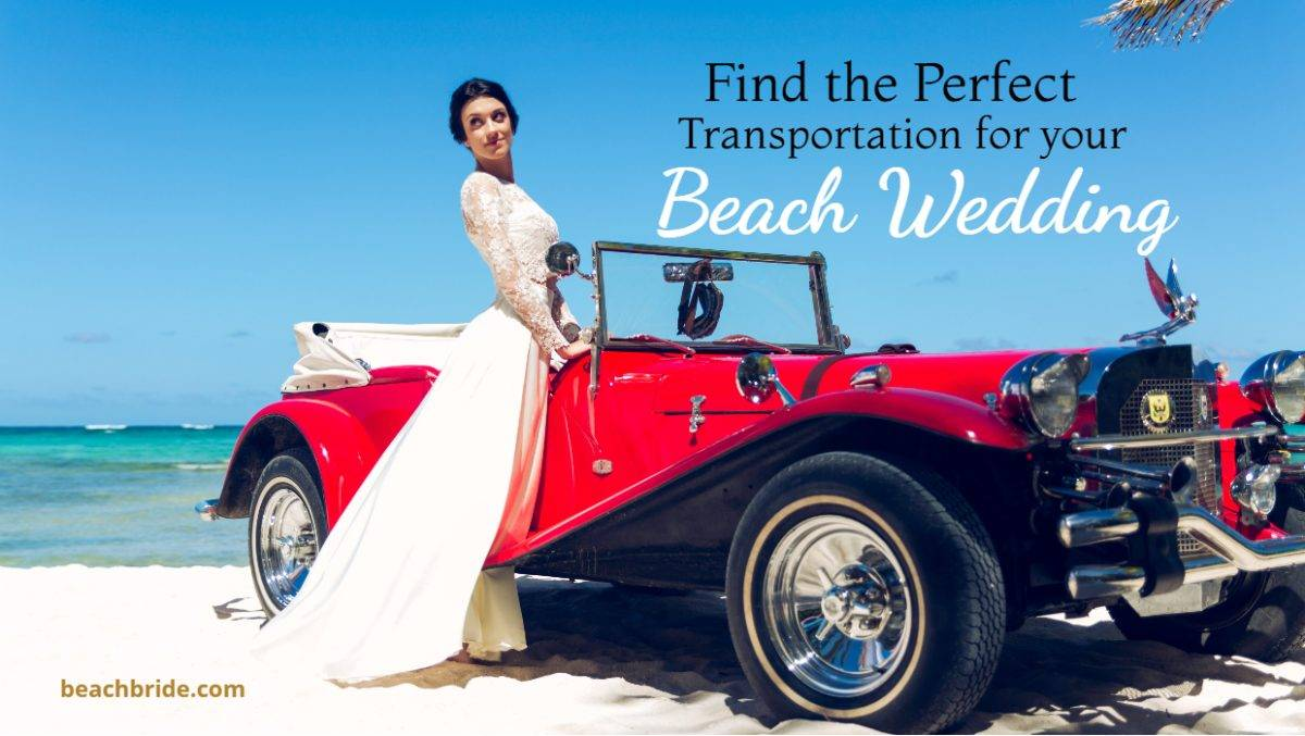 Find the Perfect Transportation for Your Beach Wedding