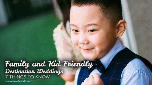Family and Kid Friendly Destination Weddings